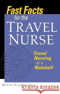 Fast Facts for the Travel Nurse: Travel Nursing in a Nutshell Landrum 9780826137869