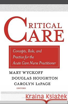 Critical Care: Concepts, Role, and Practice for the Acute Care Nurse Practitioner Mary Wyckoff Douglas Houghton 9780826138262