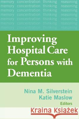 Hospital Care for Persons with Dementia Nina M. Silverstein Katie Maslow Eric Tangalos 9780826139153