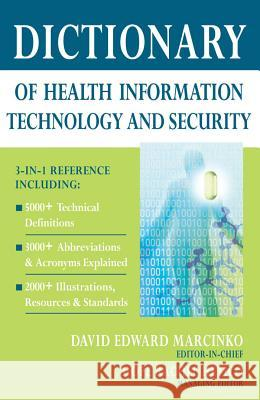 Dictionary of Health Information Technology and Security David Edward Marcinko Hope Rachel Hetico 9780826149954