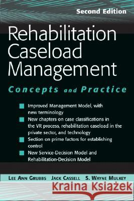 Rehabilitation Caseload Management: Concepts and Practice, Second Edition Lee Ann Grubbs Jack L. Cassell S. Wayne Mulkey 9780826151650