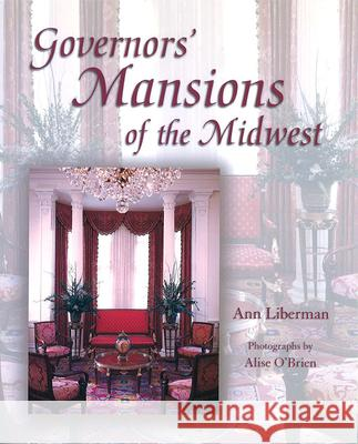 Governors' Mansions of the Midwest Ann Liberman Alise O'Brien 9780826214782