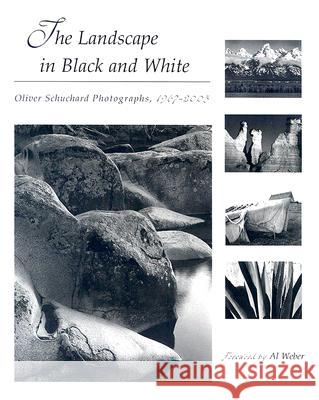 The Landscape in Black and White : Oliver Schuchard Photographs, 1967-2005 Oliver Schuchard Oliver Schuchard Al Weber 9780826216045
