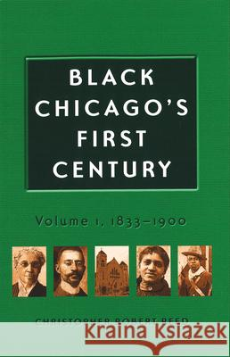 Black Chicago's First Century: Volume 1, 1833-1900 Christopher Robert Reed 9780826221285