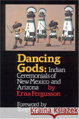 Dancing Gods : Indian Ceremonials of New Mexico and Arizona Erna Fergusson Tony Hillerman 9780826310507 University of New Mexico Press
