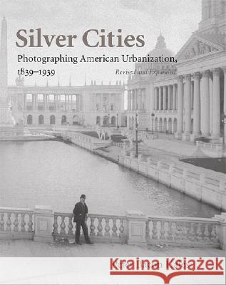 Silver Cities: Photographing American Urbanization, 1839-1939 Peter Bacon Hales 9780826331786