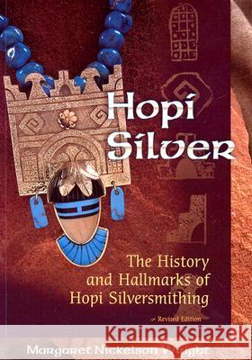 Hopi Silver: The History and Hallmarks of Hopi Silversmithing Margaret Nickelson Wright 9780826333827