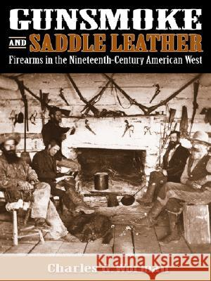 Gunsmoke and Saddle Leather : Firearms in the Nineteenth Century American West Charles G. Worman 9780826335937