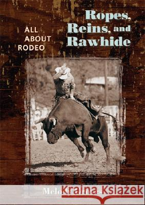 Ropes, Reins, and Rawhide: All about Rodeo Melody Groves 9780826338228