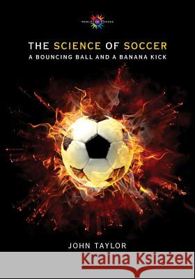 The Science of Soccer: A Bouncing Ball and a Banana Kick John Taylor 9780826354648