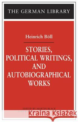 Stories, Political Writings and Autobiographical Works Heinrich Boll 9780826417992