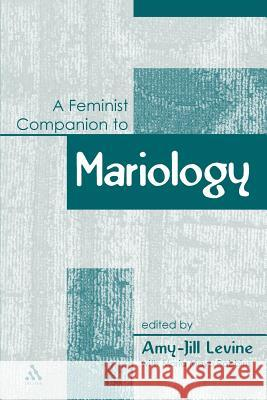 Feminist Companion to Mariology Amy-Jill Levine 9780826466617