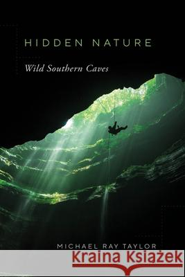 Hidden Nature: Wild Southern Caves Michael Ray Taylor 9780826501028