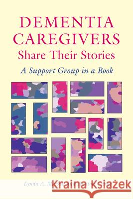 Dementia Caregivers Share Their Stories: A Support Group in a Book Lynda A. Markut Anatole Crane 9780826514806