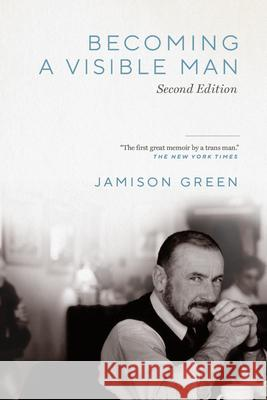 Becoming a Visible Man: Second Edition Jamison Green 9780826522870