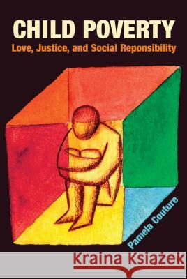 Child Poverty: Love, Justice, and Social Responsibility Pamela Couture 9780827205093