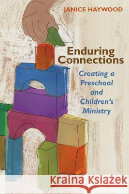 Enduring Connections: Creating a Preschool and Children's Ministry Janice Haywood 9780827208216