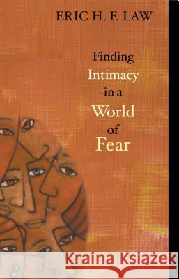 Finding Intimacy in a World of Fear Eric H. F. Law 9780827210417