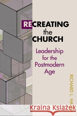Recreating the Church: Leadership for the Postmodern Age Richard L. Hamm 9780827232532