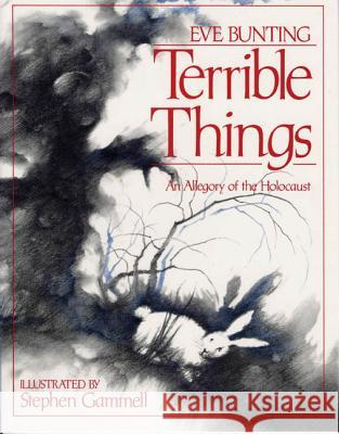 Terrible Things: An Allegory of the Holocaust Eve Bunting Stephen Gammell 9780827603257