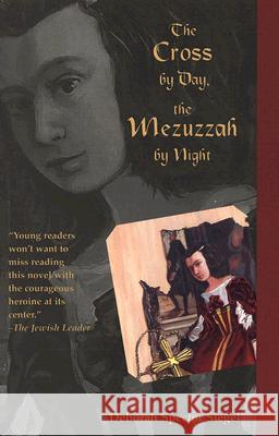 The Cross by Day, the Mezuzzah by Night Deborah Spector Siegel Jewish Publication Society of America 9780827607378