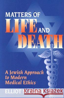 Matters of Life and Death: A Jewish Approach to Modern Medical Ethics Elliot N. Dorff 9780827607682 Jewish Publication Society of America
