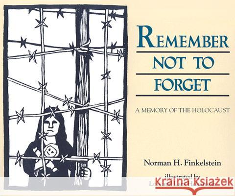 Remember Not to Forget: A Memory of the Holocaust Norman H. Finkelstein Lois And Lars Hokanson Lars Hokanson 9780827607705