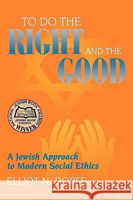 To Do the Right and the Good: A Jewish Approach to Modern Social Ethics Elliot N. Dorff 9780827607743 Jewish Publication Society of America