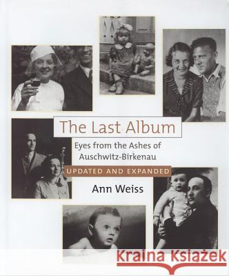 The Last Album: Eyes from the Ashes of Auschwitz-Birkenau Ann Weiss Leon Wieseltier James Edward Young 9780827607842