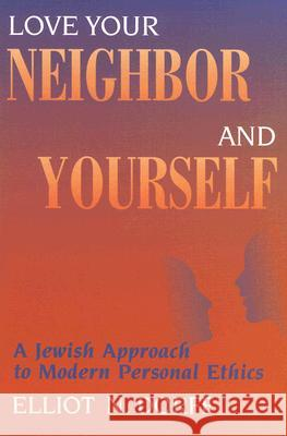 Love Your Neighbor and Yourself: A Jewish Approach to Modern Personal Ethics Elliot N. Dorff 9780827608252 Jewish Publication Society of America