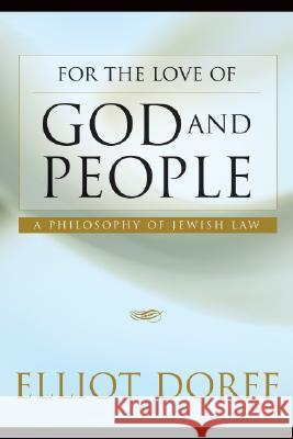 For the Love of God and People: A Philosophy of Jewish Law Elliot N. Dorff 9780827608405 Jewish Publication Society of America