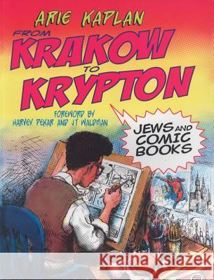 From Krakow to Krypton: Jews and Comic Books Arie Kaplan Ari Kaplan Harvey Pekar 9780827608436