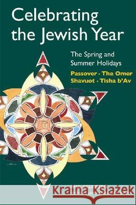 Celebrating the Jewish Year: The Spring and Summer Holidays: Passover, Shavuot, the Omer, Tisha B'Av Paul Steinberg Janet Potter 9780827608504