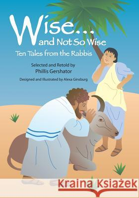 Wise... and Not So Wise: Ten Tales from the Rabbis Phillis Gershator Alexa Ginsburg 9780827608931