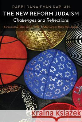 The New Reform Judaism: Challenges and Reflections Dana Evan Kaplan Rick Jacobs Eric H. Yoffie 9780827609341