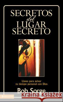 Secretos Del Lugar Secreto : Keys to Igniting Your Personal Time with God Zondervan Publishing                     Bob Sorge Vida Publishers 9780829743869 Vida Publishers
