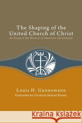 The Shaping of the United Church of Christ: An Essay in the History of American Christianity Louis H. Gunnemann 9780829813456