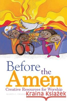 Before the Amen: Creative Resources for Worship Maren C. Tirabassi Maria I. Tirabassi 9780829817508