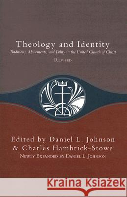Theology and Identity: Traditions, Movements, and Polity in the United Church of Christ Daniel L. Johnson Charles Hambrick-Stowe 9780829817720