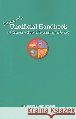 Balaam's Unofficial Handbook of the United Church of Christ Balaam's Courier Staff 9780829817973