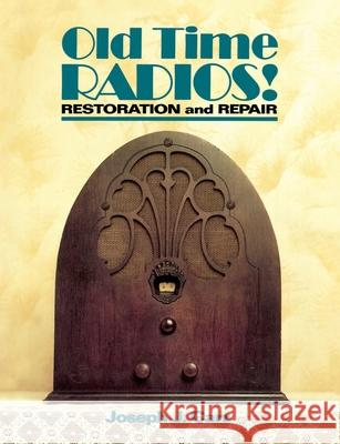 Old Time Radios! Restoration and Repair Joseph J. Carr 9780830633425