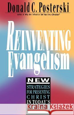 Reinventing Evangelism: New Strategies for Presenting Christ in Today's World Donald C. Posterski 9780830812691