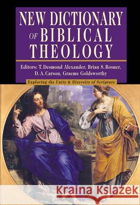 New Dictionary of Biblical Theology: Exploring the Unity Diversity of Scripture T. Desmond Alexander Brian S. Rosner 9780830814381