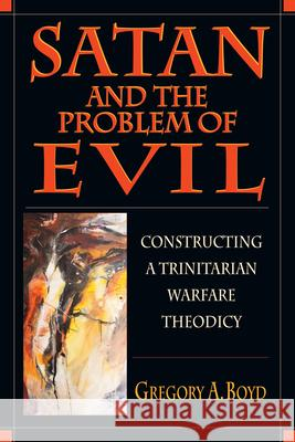 Satan and the Problem of Evil Gregory A. Boyd 9780830815500