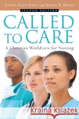 Called to Care: A Christian Worldview for Nursing Judith Allen Shelly Arlene B. Miller 9780830827657