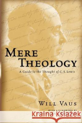 Mere Theology: A Guide to the Thought of C.S. Lewis Will Vaus Douglas H. Gresham 9780830827824 InterVarsity Press