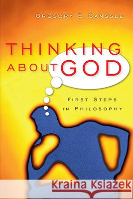 Thinking about God: First Steps in Philosophy Gregory E. Ganssle 9780830827848 InterVarsity Press