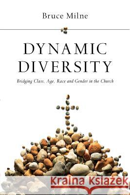 Dynamic Diversity: Bridging Class, Age, Race and Gender in the Church Bruce Milne 9780830828067