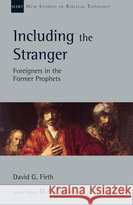 Including the Stranger: Foreigners in the Former Prophets David G. Firth D. A. Carson 9780830829194
