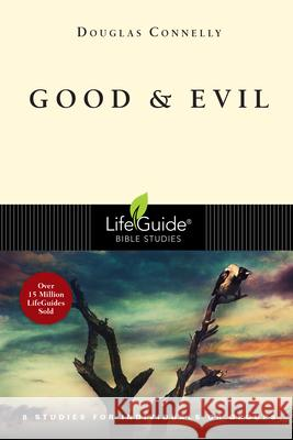 Good & Evil: 8 Studies for Individuals or Groups Douglas Connelly 9780830831302